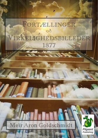 M. Goldschmidt: Fortællinger og Virkelighedsbilleder 1877