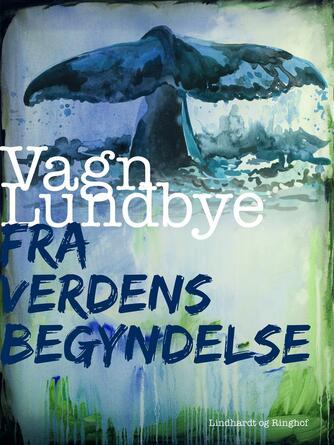 Vagn Lundbye: Fra verdens begyndelse : dage med Alaskas hvaler