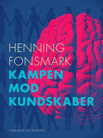 Henning B. Fonsmark: Kampen mod kundskaber - : et kritisk essay om en hovedstrømning i dansk skolepolitik