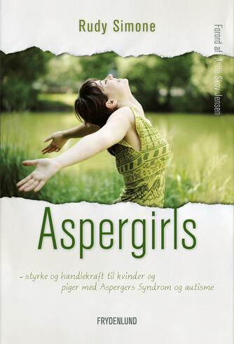 Rudy Simone: Aspergirls : styrke og handlekraft til kvinder og piger med Aspergers syndrom og autisme
