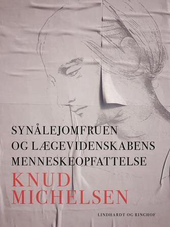 Knud Michelsen (f. 1945): Synålejomfruen og lægevidenskabens menneskeopfattelse
