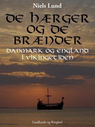 Niels Lund (f. 1939): De hærger og de brænder : Danmark og England i vikingetiden
