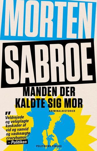 Morten Sabroe: Manden der kaldte sig mor : de skræmmende og sandfærdige Sam Weller-historier