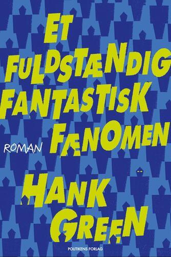 Hank Green: Et fuldstændig fantastisk fænomen : roman