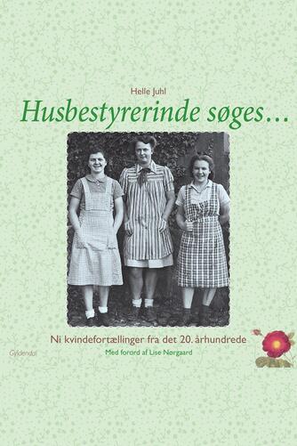 Helle Juhl: Husbestyrerinde søges : ni kvindefortællinger fra det 20. århundrede