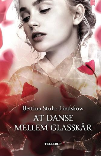 Bettina Stuhr Lindskow: At danse mellem glasskår