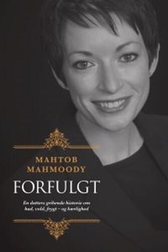 Mahtob Mahmoody (f. 1979): Forfulgt : en datters gribende historie om had, vold, frygt - og kærlighed
