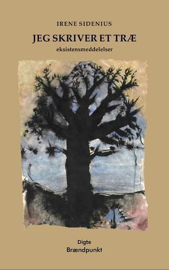 Irene Sidenius (f. 1941): Jeg skriver et træ : eksistensmeddelelser : digte