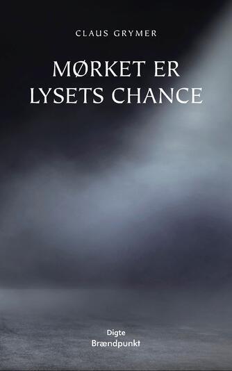Claus Grymer: Mørket er lysets chance : digte