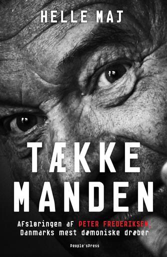 Helle Maj: Tækkemanden : afsløringen af Peter Frederiksen, Danmarks mest dæmoniske dræber