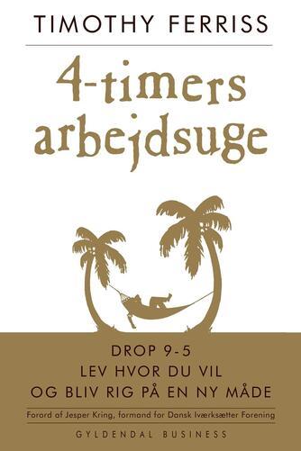 Timothy Ferriss: 4-timers arbejdsuge : drop 9-5, bo hvor du vil og bliv rig på en ny måde