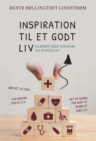 Bente Bøllingtoft Lindstrøm: Inspiration til et godt liv - sammen med sygdom og handicap