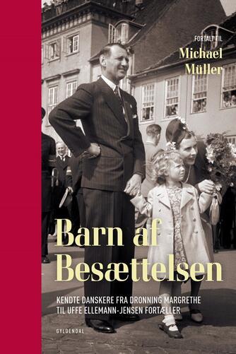 Michael Müller (f. 1985): Barn af besættelsen : kendte danskere fra Dronning Margrethe til Uffe Ellemann-Jensen fortæller