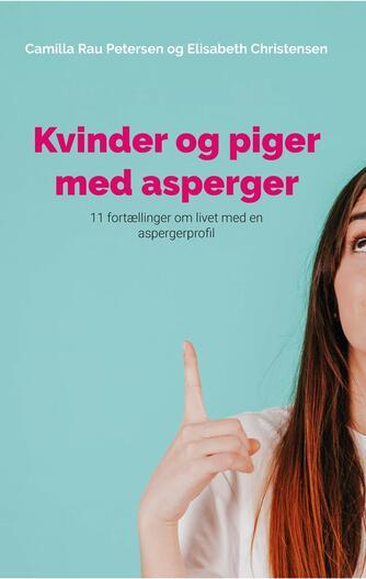 Elisabeth Christensen, Camilla Rau Petersen: Kvinder og piger med asperger : 11 fortællinger om livet med en aspergerprofil