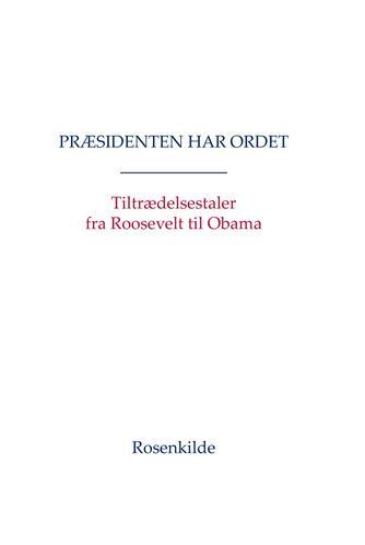 : Præsidenten har ordet : tiltrædelsestaler fra Roosevelt til Obama