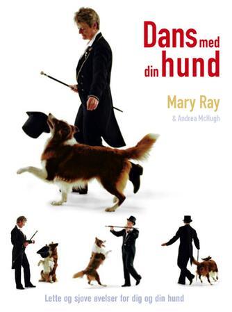 Mary Ray, Andrea McHugh: Dans med din hund : lette og sjove øvelser for dig og din hund