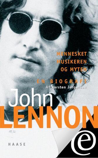 Karsten Jørgensen (f. 1955): John Lennon : mennesket, musikeren og myten : en biografi
