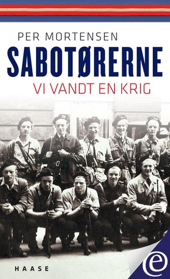 Per Mortensen (f. 1924): Sabotørerne : vi vandt en krig