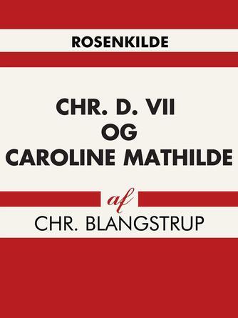 Christian Blangstrup: Christian d. 7 og Caroline Mathilde