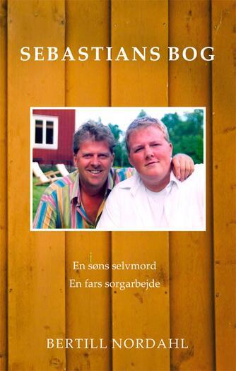 Bertill Nordahl: Sebastians bog : en søns selvmord : en fars sorgarbejde