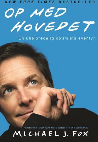 Michael J. Fox: Op med hovedet : en uhelbredelig optimists eventyr