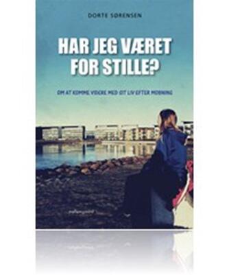 Dorte Sørensen (f. 1977): Har jeg været for stille? : om at komme videre med sit liv efter mobning