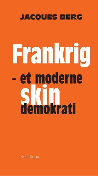 Jacques Berg: Frankrig : et moderne skindemokrati