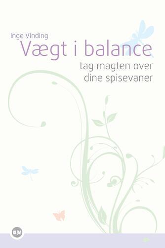 Inge Vinding: Vægt i balance : tag magten over dine spisevaner