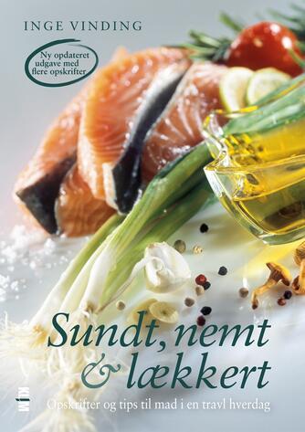 Inge Vinding: Sundt, nemt & lækkert : opskrifter og tips til mad i en travl hverdag