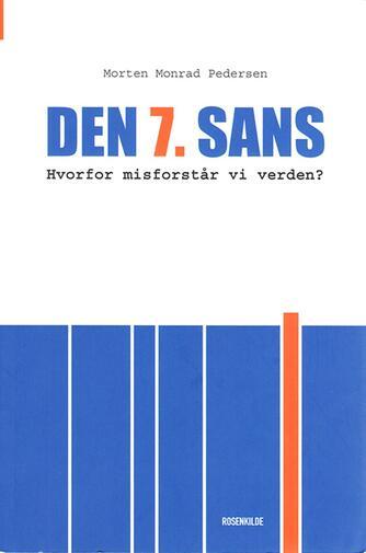 Morten Monrad Pedersen: Den 7 sans : hvorfor misforstår vi verden?