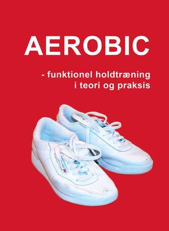 Marina Aagaard: Aerobic : funktionel holdtræning i teori og praksis