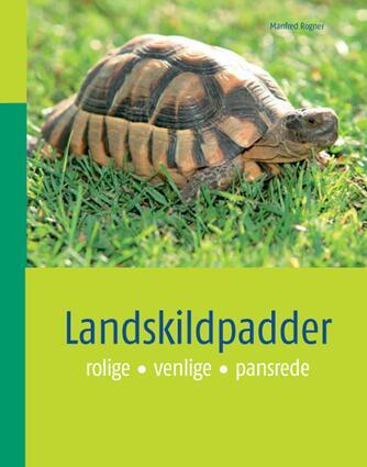 Manfred Rogner: Landskildpadder : rolige, venlige, pansrede