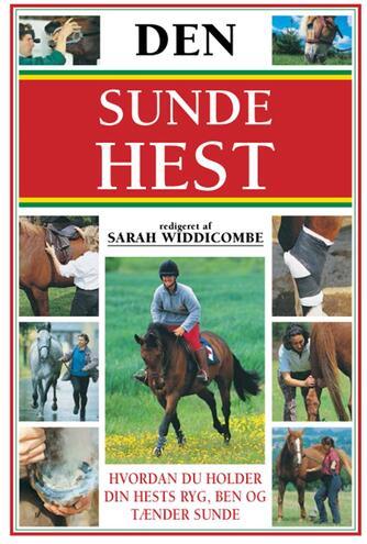 : Den sunde hest : hvordan du holder din hests ryg, ben og tænder sunde