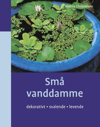 Andrea Christmann: Små vanddamme : dekorativt, svalende, levende