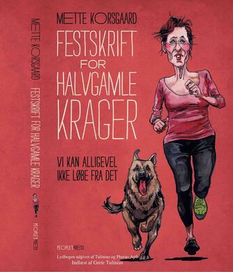 Mette Korsgaard (f. 1958): Festskrift for halvgamle krager : vi kan alligevel ikke løbe fra det