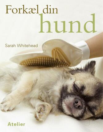 Sarah Whitehead: Forkæl din hund