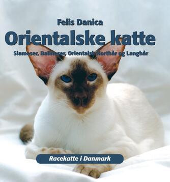 Trine Piltoft, Lone Ebbesen: Orientalske katte : siameser, balineser, orientalsk korthår og langhår
