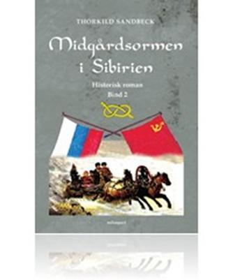Thorkild Sandbeck: Midgårdsormen i Sibirien : historisk roman : bind 2