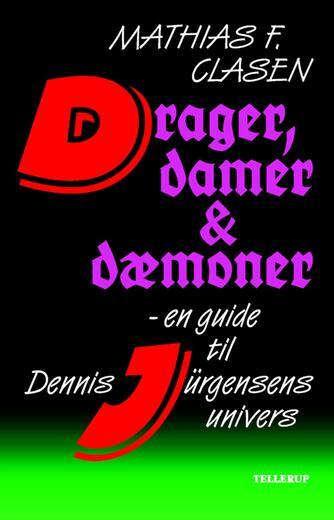 Mathias F. Clasen: Drager, damer & dæmoner : en guide til Dennis Jürgensens univers