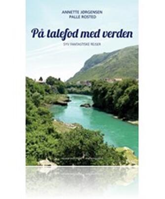 Palle Rosted, Annette Jørgensen: På talefod med verden : syv fantastiske rejser