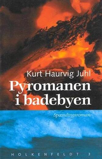 Kurt Haurvig Juhl: Pyromanen i badebyen : spændingsroman