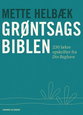 Mette Helbæk: Grøntsagsbiblen : 230 lækre opskrifter fra Din Baghave