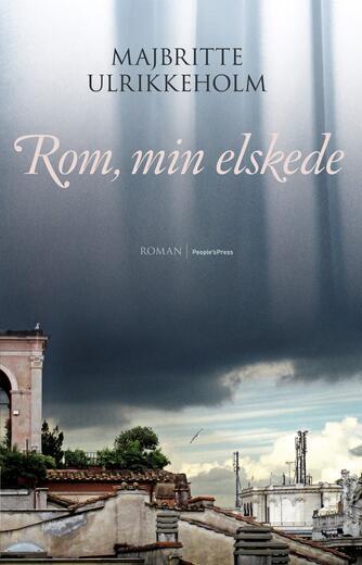 Majbritte Ulrikkeholm: Rom, min elskede : roman