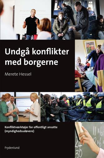 Merete Hessel (f. 1957): Undgå konflikter med borgerne : konfliktværktøjer for offentligt ansatte (myndighedsudøvere)