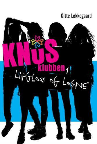 Gitte Løkkegaard: Knus-klubben. 1, Lipgloss og løgne