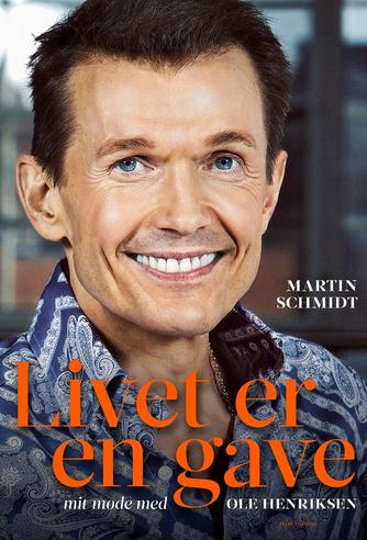 Martin Schmidt (f. 1961-05-10): Livet er en gave : mit møde med Ole Henriksen