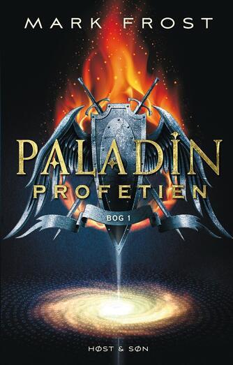 Mark Frost (f. 1953-11-25): Paladin-profetien. Bog 1