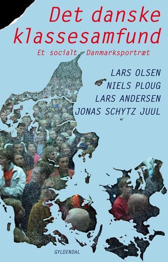 Lars Olsen: Det danske klassesamfund : et socialt danmarksportræt
