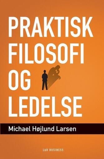 Michael Højlund Larsen: Praktisk filosofi og ledelse