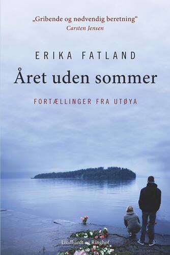 Erika Fatland: Året uden sommer : fortællinger fra Utøya